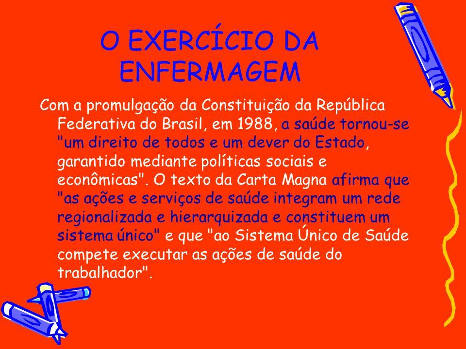 O EXERCÍCIO DA ENFERMAGEM Com a promulgação da Constituição da República Federativa do Brasil, em 1988, a saúde tornou-se
