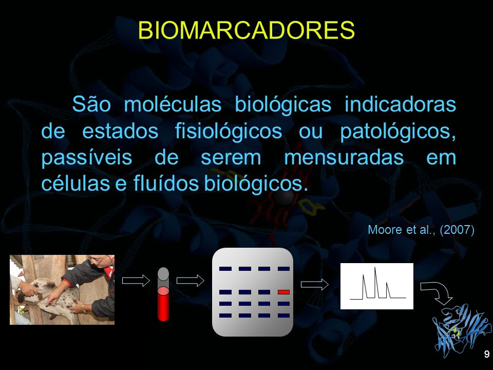9 BIOMARCADORES São moléculas biológicas indicadoras de estados fisiológicos ou patológicos, passíveis de serem mensuradas em células e fluídos biológ