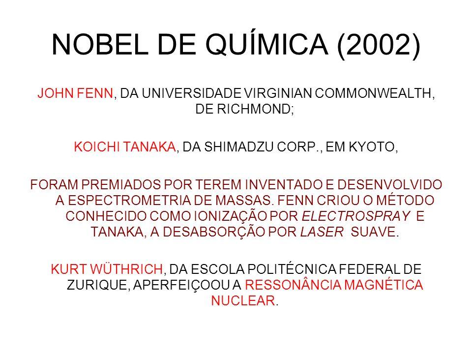 NOBEL DE QUÍMICA (2002) JOHN FENN, DA UNIVERSIDADE VIRGINIAN COMMONWEALTH, DE RICHMOND; KOICHI TANAKA, DA SHIMADZU CORP., EM KYOTO, FORAM PREMIADOS PO