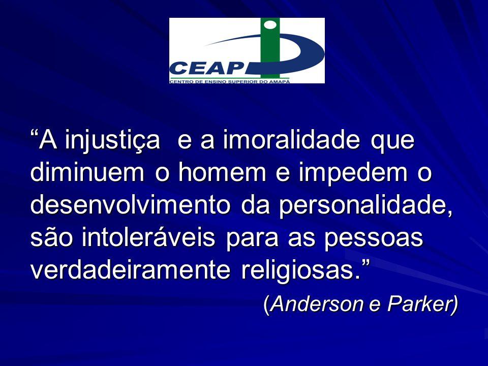 A injustiça e a imoralidade que diminuem o homem e impedem o desenvolvimento da personalidade, são intoleráveis para as pessoas verdadeiramente religi