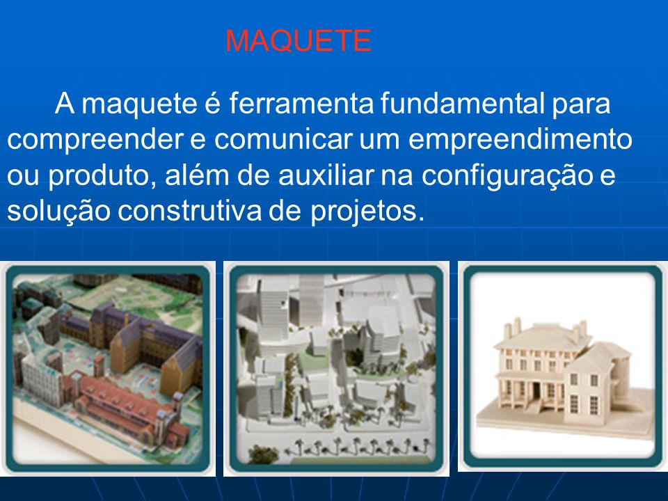 A maquete é ferramenta fundamental para compreender e comunicar um empreendimento ou produto, além de auxiliar na configuração e solução construtiva d