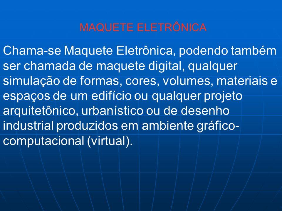 MAQUETE ELETRÔNICA Chama-se Maquete Eletrônica, podendo também ser chamada de maquete digital, qualquer simulação de formas, cores, volumes, materiais
