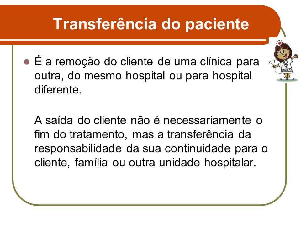 Transferência do paciente É a remoção do cliente de uma clínica para outra, do mesmo hospital ou para hospital diferente. A saída do cliente não é nec