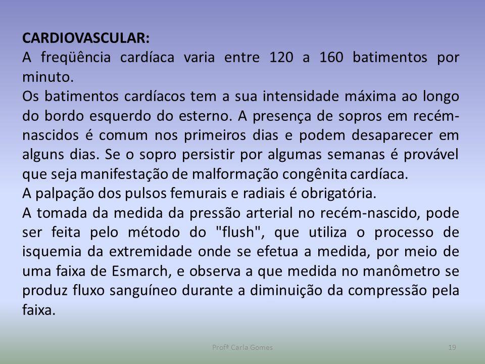 Profª Carla Gomes19 CARDIOVASCULAR: A freqüência cardíaca varia entre 120 a 160 batimentos por minuto. Os batimentos cardíacos tem a sua intensidade m