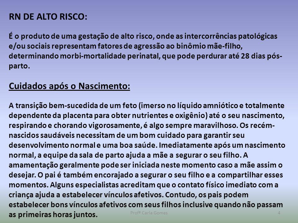 Profª Carla Gomes4 RN DE ALTO RISCO: É o produto de uma gestação de alto risco, onde as intercorrências patológicas e/ou sociais representam fatores d