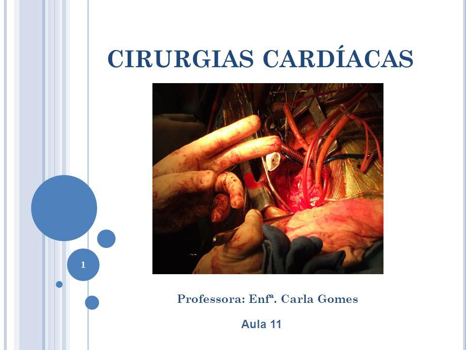 Professora: Enfª. Carla Gomes CIRURGIAS CARDÍACAS Aula 11 1