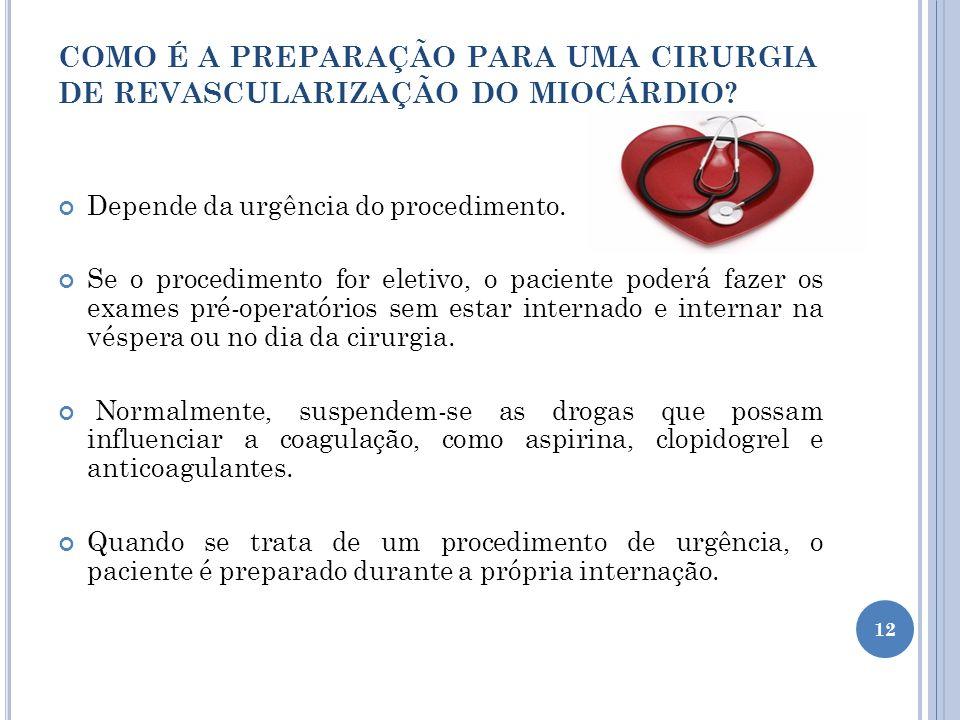 COMO É A PREPARAÇÃO PARA UMA CIRURGIA DE REVASCULARIZAÇÃO DO MIOCÁRDIO? Depende da urgência do procedimento. Se o procedimento for eletivo, o paciente