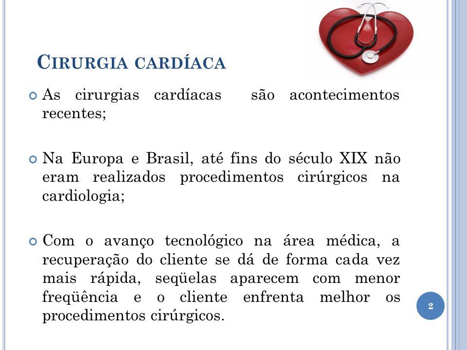 C IRURGIA CARDÍACA As cirurgias cardíacas são acontecimentos recentes; Na Europa e Brasil, até fins do século XIX não eram realizados procedimentos ci
