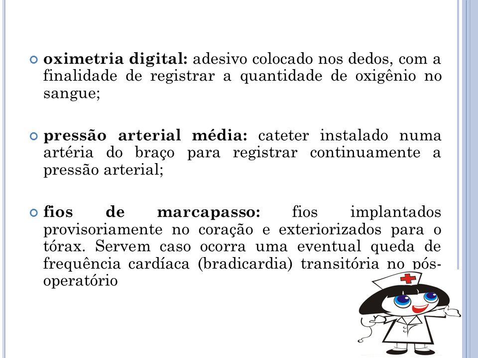 oximetria digital: adesivo colocado nos dedos, com a finalidade de registrar a quantidade de oxigênio no sangue; pressão arterial média: cateter insta