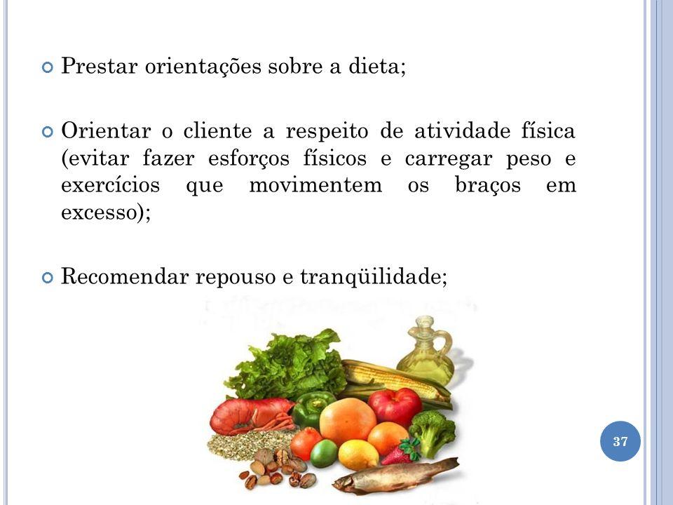 Prestar orientações sobre a dieta; Orientar o cliente a respeito de atividade física (evitar fazer esforços físicos e carregar peso e exercícios que m
