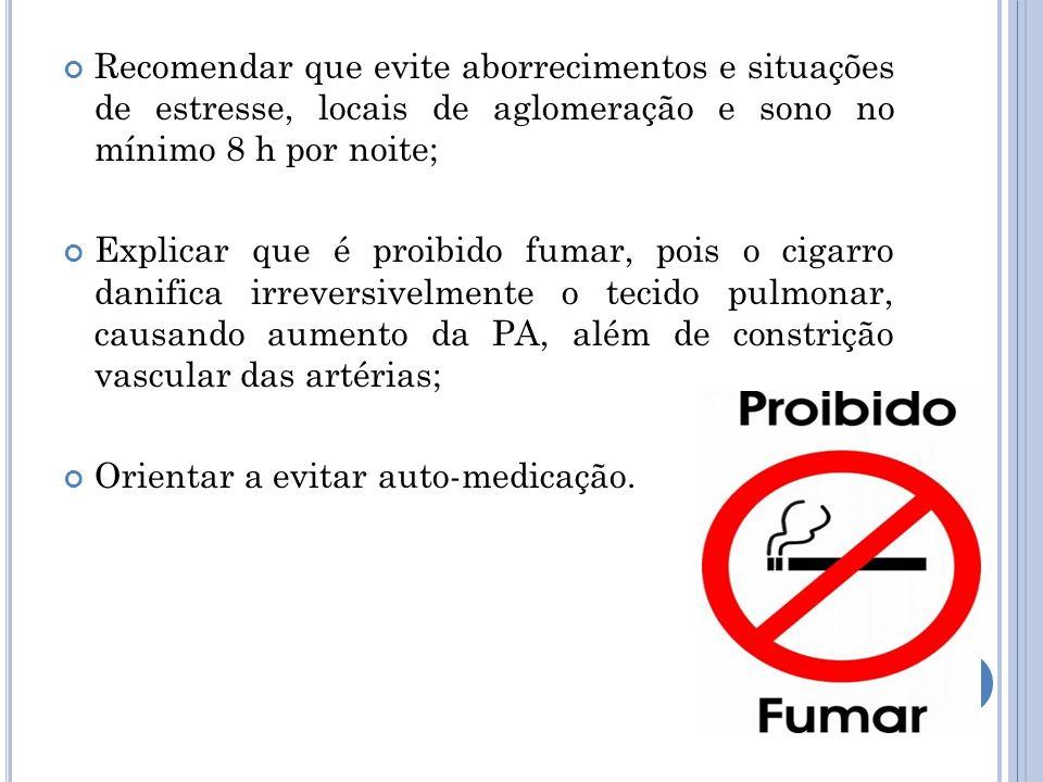 Recomendar que evite aborrecimentos e situações de estresse, locais de aglomeração e sono no mínimo 8 h por noite; Explicar que é proibido fumar, pois