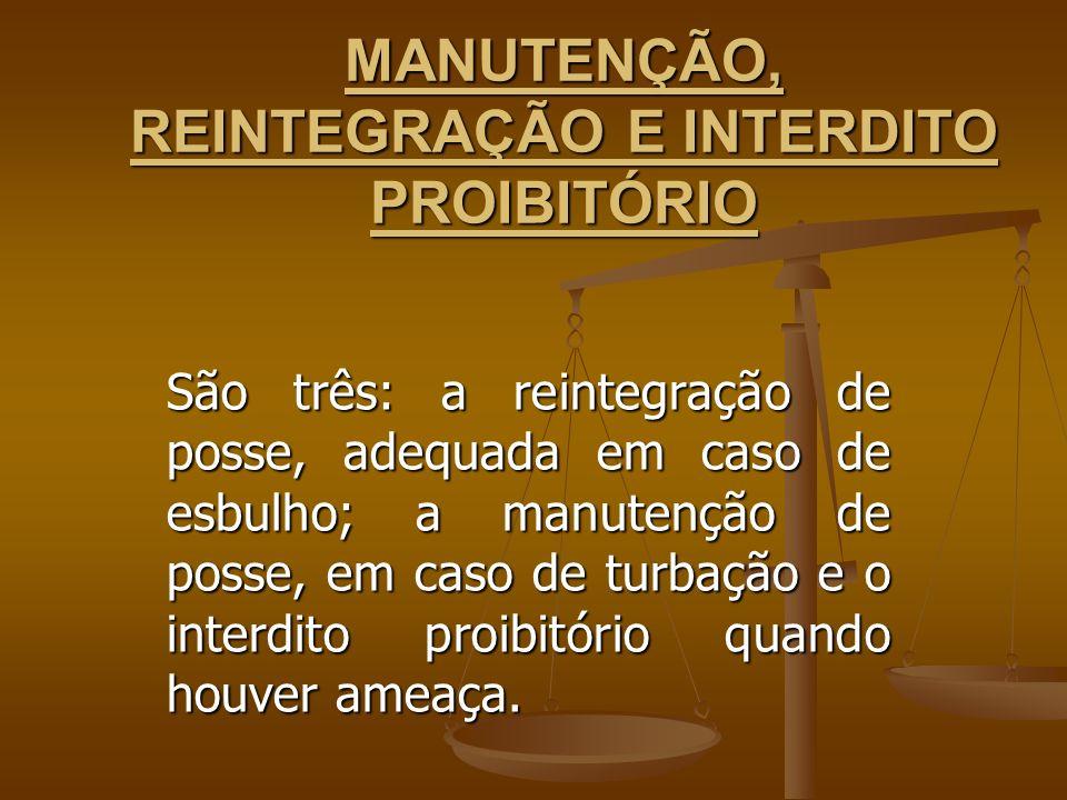 MANUTENÇÃO, REINTEGRAÇÃO E INTERDITO PROIBITÓRIO São três: a reintegração de posse, adequada em caso de esbulho; a manutenção de posse, em caso de tur