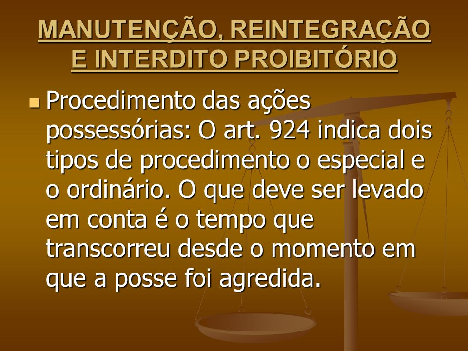 MANUTENÇÃO, REINTEGRAÇÃO E INTERDITO PROIBITÓRIO Procedimento das ações possessórias: O art. 924 indica dois tipos de procedimento o especial e o ordi