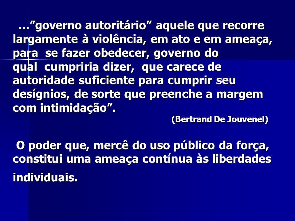 ...governo autoritário aquele que recorre largamente à violência, em ato e em ameaça, para se fazer obedecer, governo do qual cumpriria dizer, que car