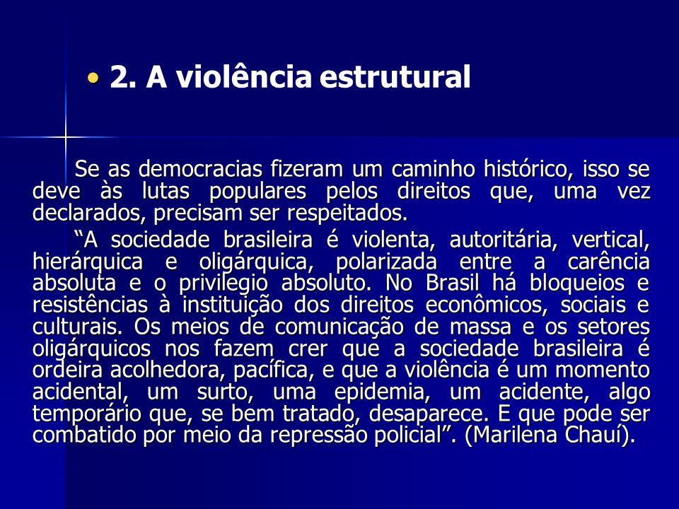 2. A violência estrutural Se as democracias fizeram um caminho histórico, isso se deve às lutas populares pelos direitos que, uma vez declarados, prec
