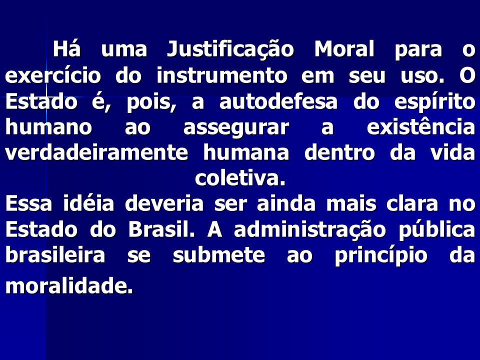 Há uma Justificação Moral para o exercício do instrumento em seu uso. O Estado é, pois, a autodefesa do espírito humano ao assegurar a existência verd