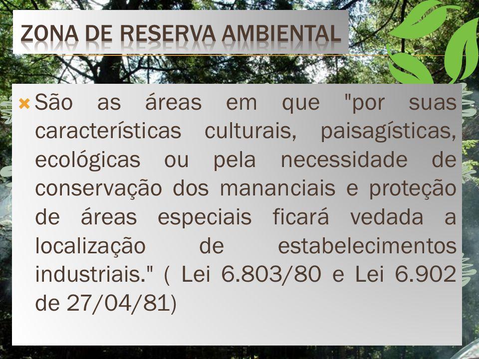 São as áreas em que por suas características culturais, paisagísticas, ecológicas ou pela necessidade de conservação dos mananciais e proteção de áreas especiais ficará vedada a localização de estabelecimentos industriais. ( Lei 6.803/80 e Lei 6.902 de 27/04/81)