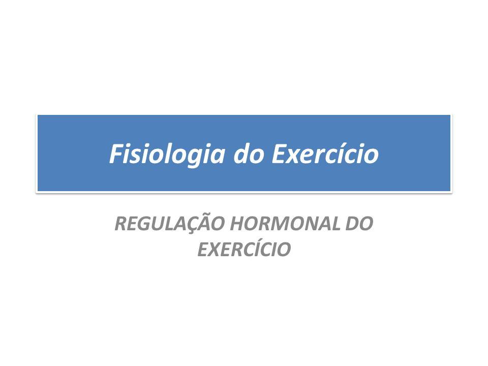 Fisiologia do Exercício REGULAÇÃO HORMONAL DO EXERCÍCIO