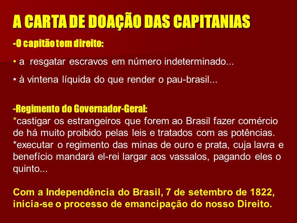 A CARTA DE DOAÇÃO DAS CAPITANIAS -O capitão tem direito: a resgatar escravos em número indeterminado...