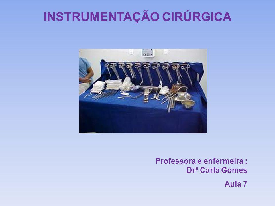 INSTRUMENTAÇÃO CIRÚRGICA Professora e enfermeira : Drª Carla Gomes Aula 7