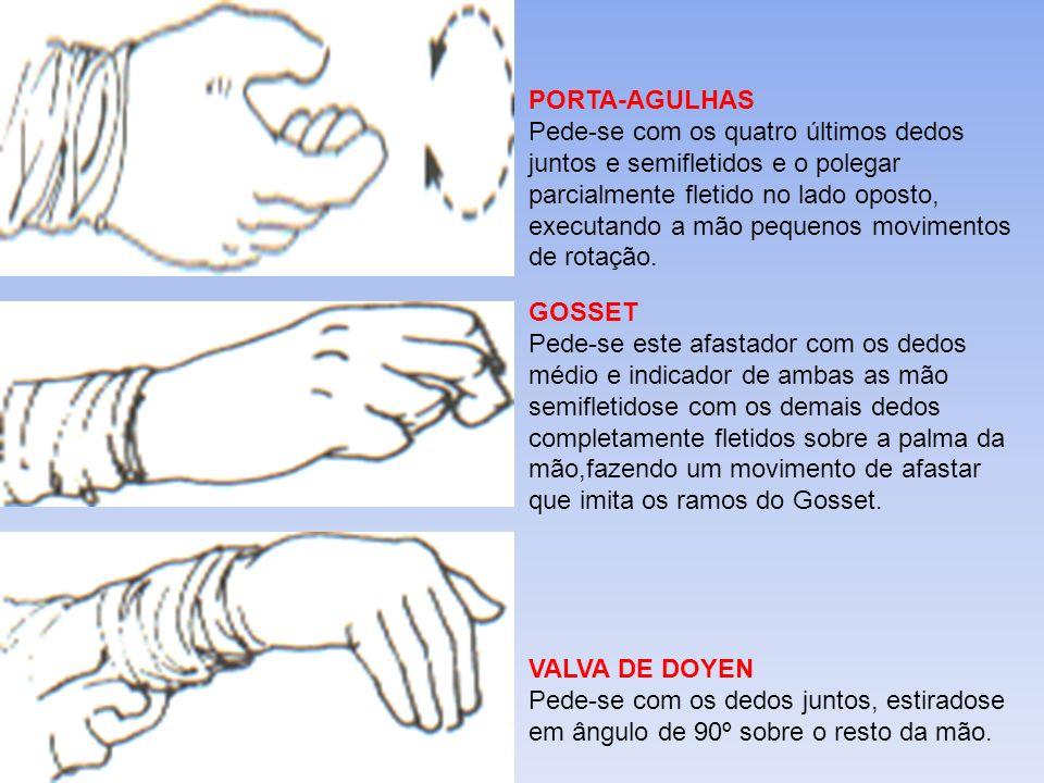PORTA-AGULHAS Pede-se com os quatro últimos dedos juntos e semifletidos e o polegar parcialmente fletido no lado oposto, executando a mão pequenos mov