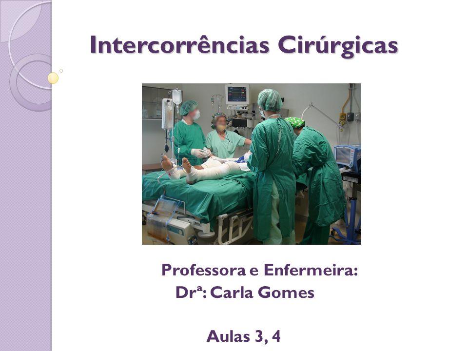 Intercorrências Cirúrgicas Intercorrências Cirúrgicas Professora e Enfermeira: Drª: Carla Gomes Aulas 3, 4