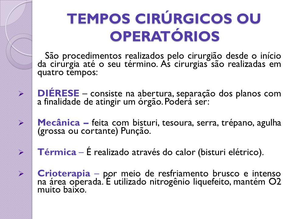 TEMPOS CIRÚRGICOS OU OPERATÓRIOS TEMPOS CIRÚRGICOS OU OPERATÓRIOS São procedimentos realizados pelo cirurgião desde o início da cirurgia até o seu tér