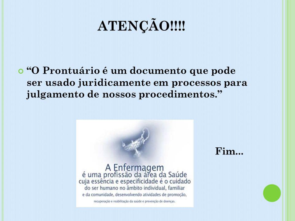 ATENÇÃO!!!! O Prontuário é um documento que pode ser usado juridicamente em processos para julgamento de nossos procedimentos. Fim...
