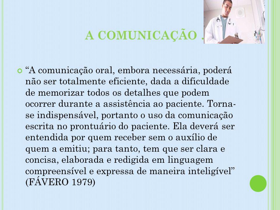 A COMUNICAÇÃO..... A comunicação oral, embora necessária, poderá não ser totalmente eficiente, dada a dificuldade de memorizar todos os detalhes que p