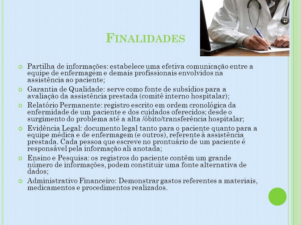 F INALIDADES Partilha de informações: estabelece uma efetiva comunicação entre a equipe de enfermagem e demais profissionais envolvidos na assistência