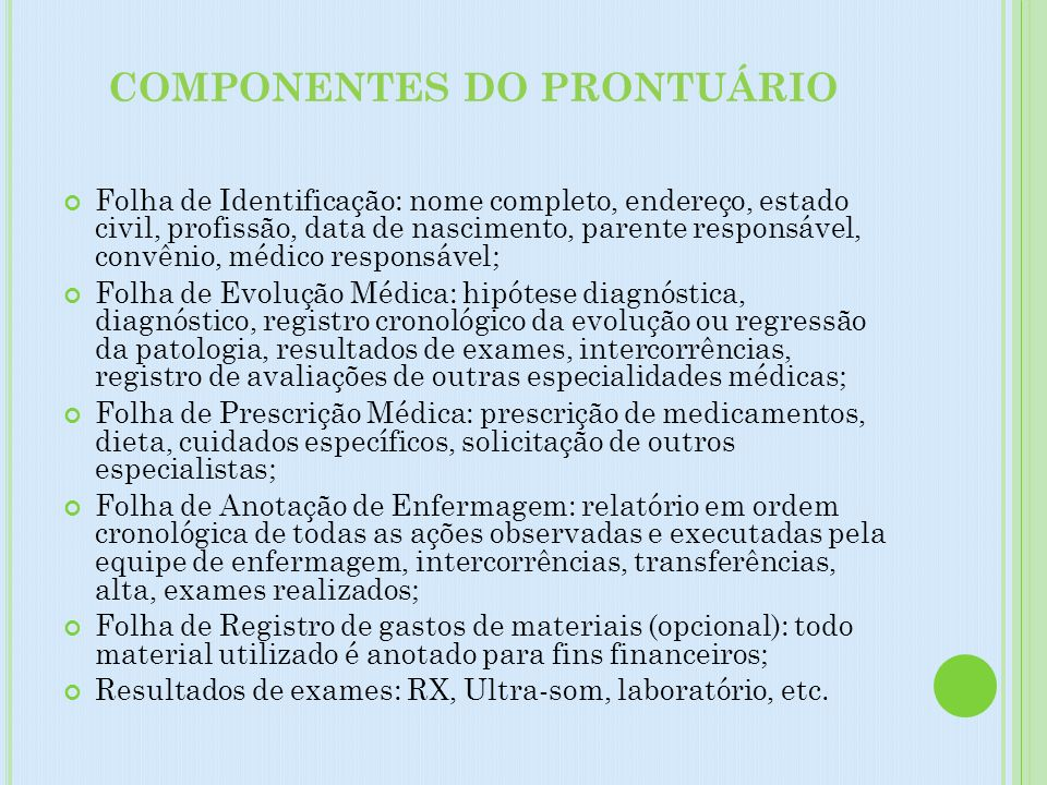 COMPONENTES DO PRONTUÁRIO Folha de Identificação: nome completo, endereço, estado civil, profissão, data de nascimento, parente responsável, convênio,