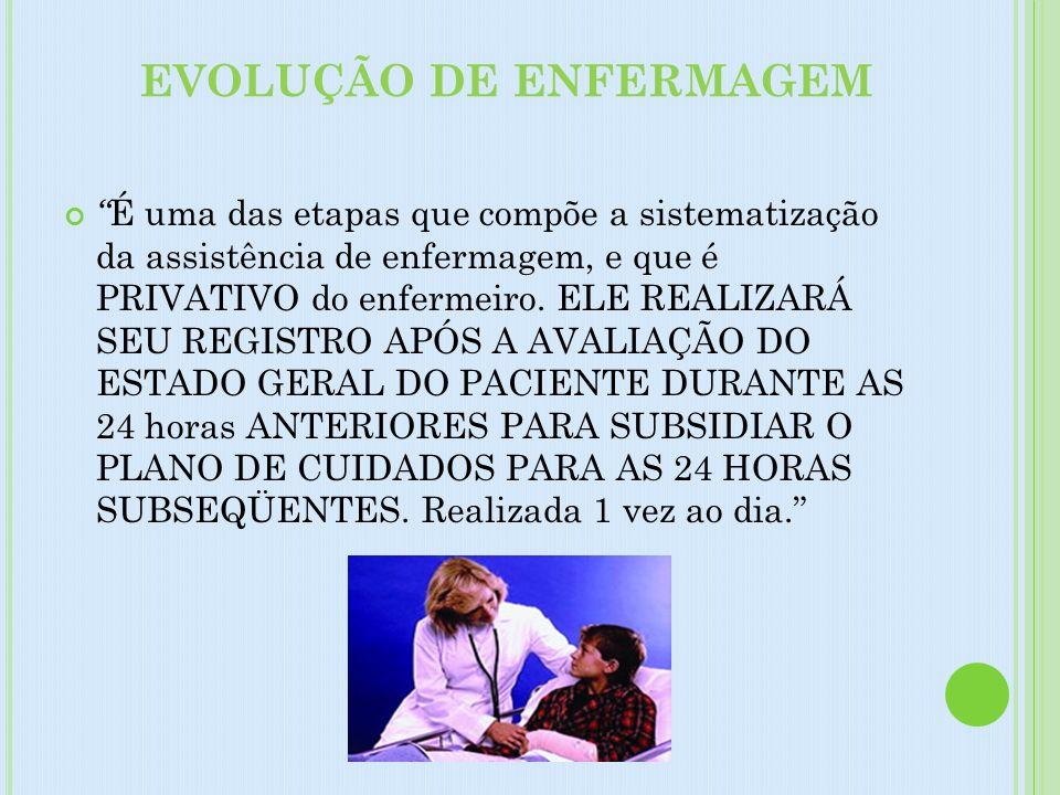 EVOLUÇÃO DE ENFERMAGEM É uma das etapas que compõe a sistematização da assistência de enfermagem, e que é PRIVATIVO do enfermeiro. ELE REALIZARÁ SEU R