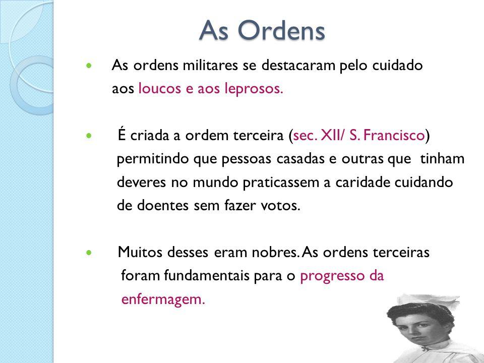 As Ordens As Ordens As ordens militares se destacaram pelo cuidado aos loucos e aos leprosos. É criada a ordem terceira (sec. XII/ S. Francisco) permi