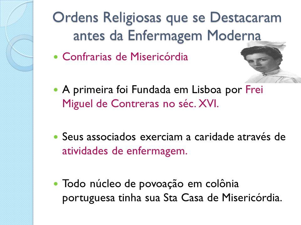 Ordens Religiosas que se Destacaram antes da Enfermagem Moderna Ordens Religiosas que se Destacaram antes da Enfermagem Moderna Confrarias de Misericó