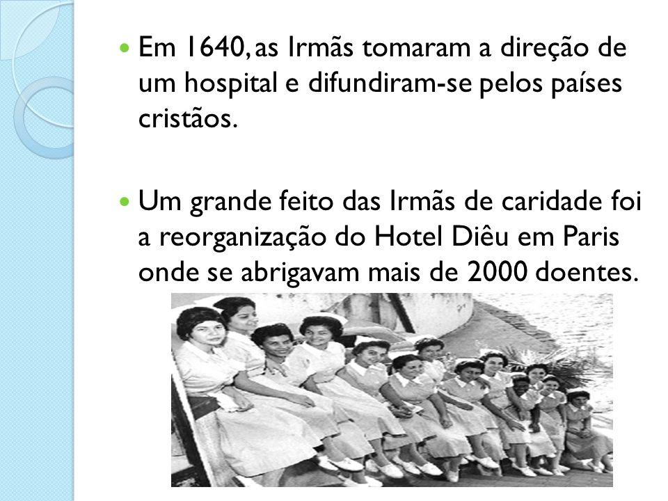Em 1640, as Irmãs tomaram a direção de um hospital e difundiram-se pelos países cristãos. Um grande feito das Irmãs de caridade foi a reorganização do