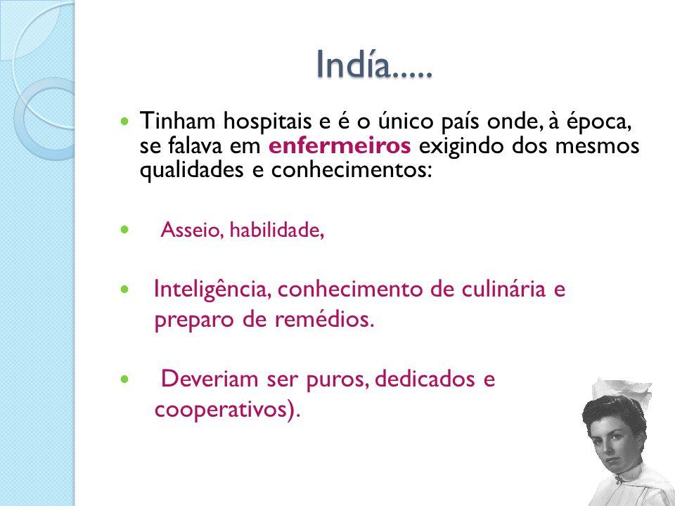 Indía..... Indía..... Tinham hospitais e é o único país onde, à época, se falava em enfermeiros exigindo dos mesmos qualidades e conhecimentos: Asseio