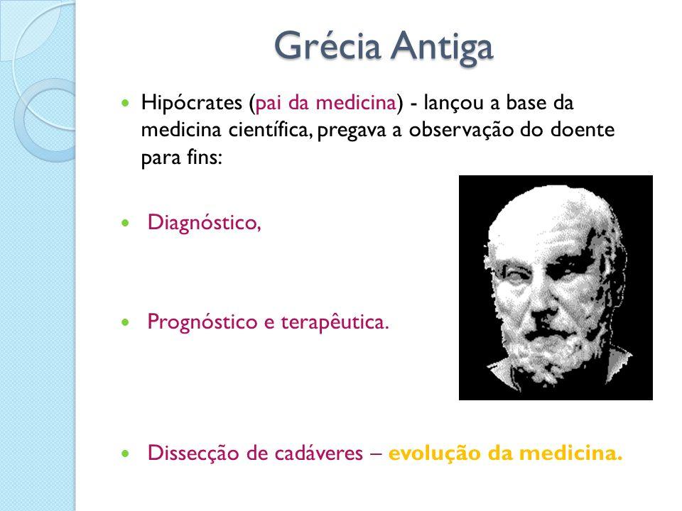 Grécia Antiga Grécia Antiga Hipócrates (pai da medicina) - lançou a base da medicina científica, pregava a observação do doente para fins: Diagnóstico