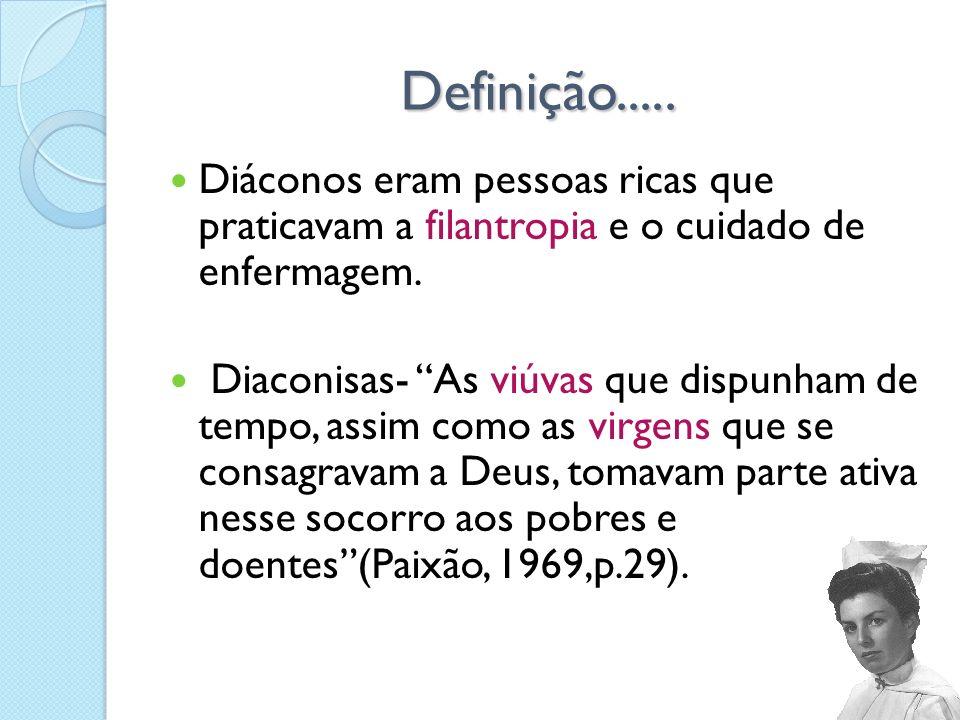 Definição..... Definição..... Diáconos eram pessoas ricas que praticavam a filantropia e o cuidado de enfermagem. Diaconisas- As viúvas que dispunham
