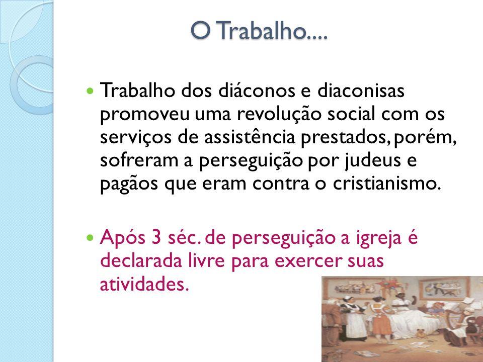O Trabalho.... O Trabalho.... Trabalho dos diáconos e diaconisas promoveu uma revolução social com os serviços de assistência prestados, porém, sofrer