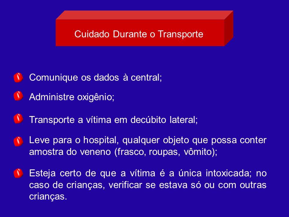 Cuidado Durante o Transporte Comunique os dados à central; Administre oxigênio; Transporte a vítima em decúbito lateral; Leve para o hospital, qualque