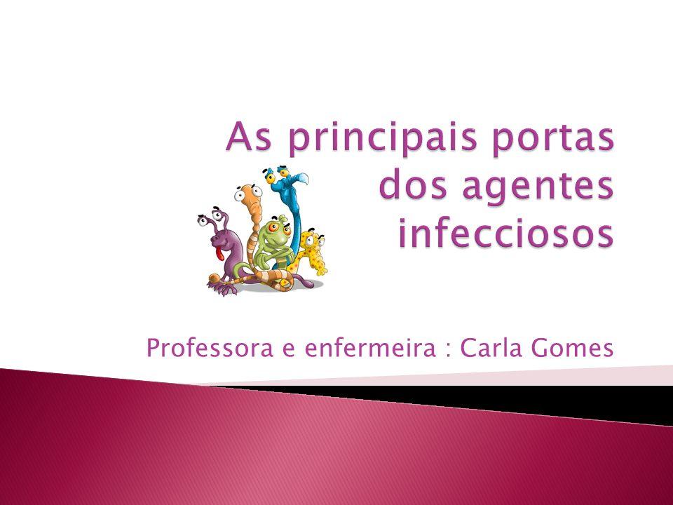Principais portas de entrada ou vias de penetração dos agentes infecciosos: As portas de entrada de um hospedeiro são os locais de seu corpo por onde os agentes infecciosos penetram.