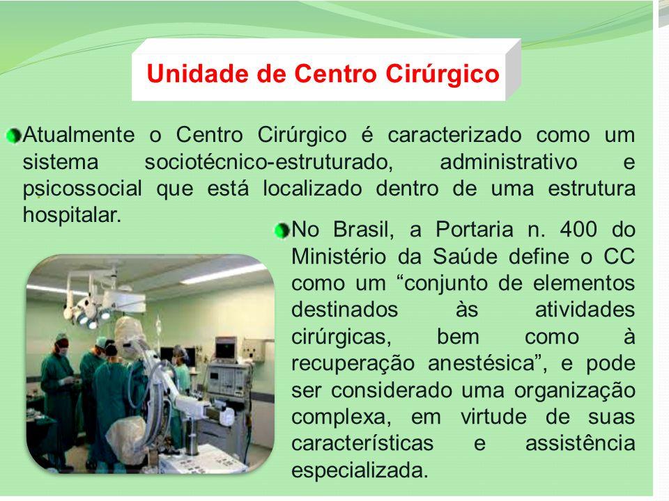 . Atualmente o Centro Cirúrgico é caracterizado como um sistema sociotécnico-estruturado, administrativo e psicossocial que está localizado dentro de