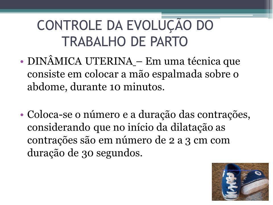 CONTROLE DA EVOLUÇÃO DO TRABALHO DE PARTO DINÂMICA UTERINA – Em uma técnica que consiste em colocar a mão espalmada sobre o abdome, durante 10 minutos