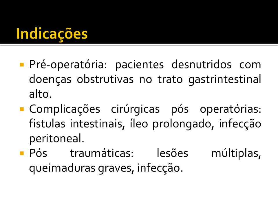 Pré-operatória: pacientes desnutridos com doenças obstrutivas no trato gastrintestinal alto.