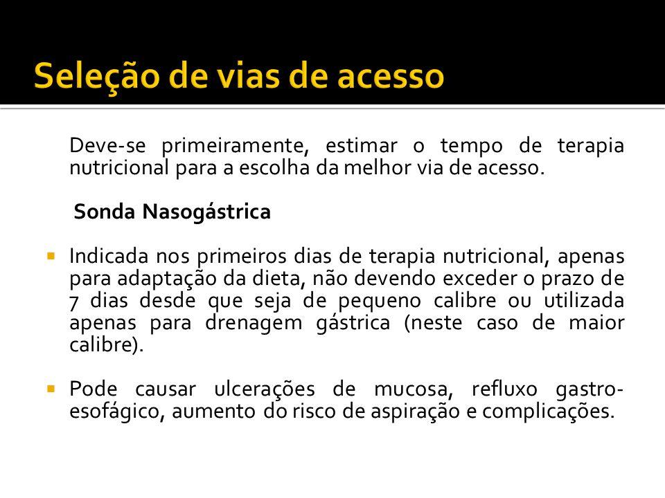 Deve-se primeiramente, estimar o tempo de terapia nutricional para a escolha da melhor via de acesso.