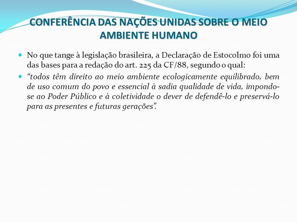 CONFERÊNCIA DAS NAÇÕES UNIDAS SOBRE O MEIO AMBIENTE HUMANO No que tange à legislação brasileira, a Declaração de Estocolmo foi uma das bases para a re