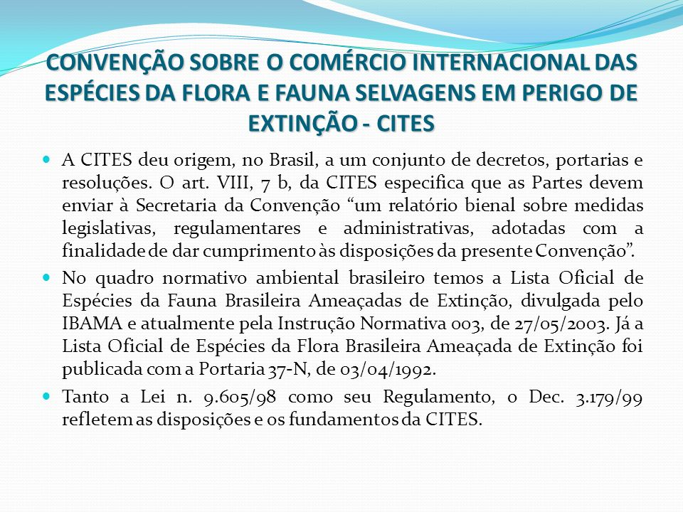 CONVENÇÃO SOBRE O COMÉRCIO INTERNACIONAL DAS ESPÉCIES DA FLORA E FAUNA SELVAGENS EM PERIGO DE EXTINÇÃO - CITES A CITES deu origem, no Brasil, a um con