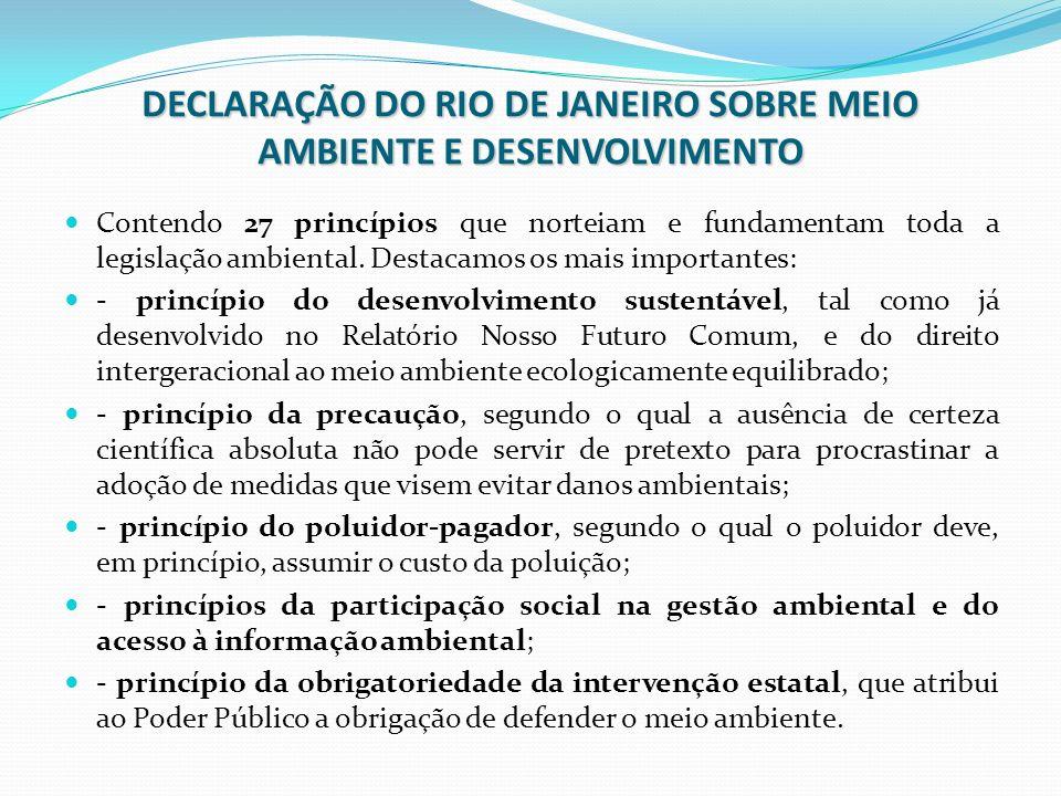 DECLARAÇÃO DO RIO DE JANEIRO SOBRE MEIO AMBIENTE E DESENVOLVIMENTO Contendo 27 princípios que norteiam e fundamentam toda a legislação ambiental. Dest