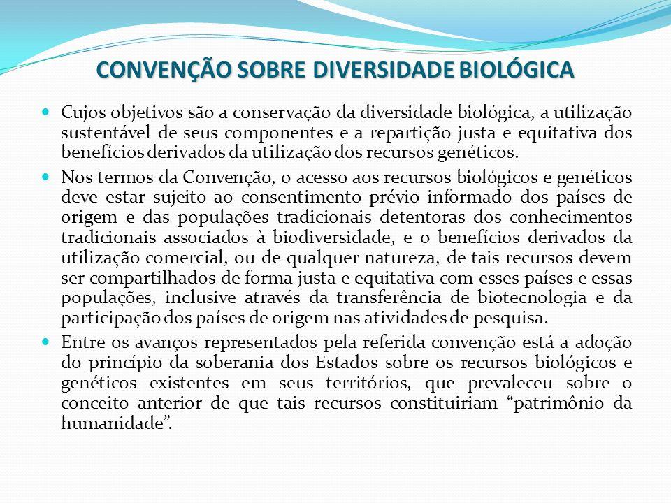 CONVENÇÃO SOBRE DIVERSIDADE BIOLÓGICA Cujos objetivos são a conservação da diversidade biológica, a utilização sustentável de seus componentes e a rep