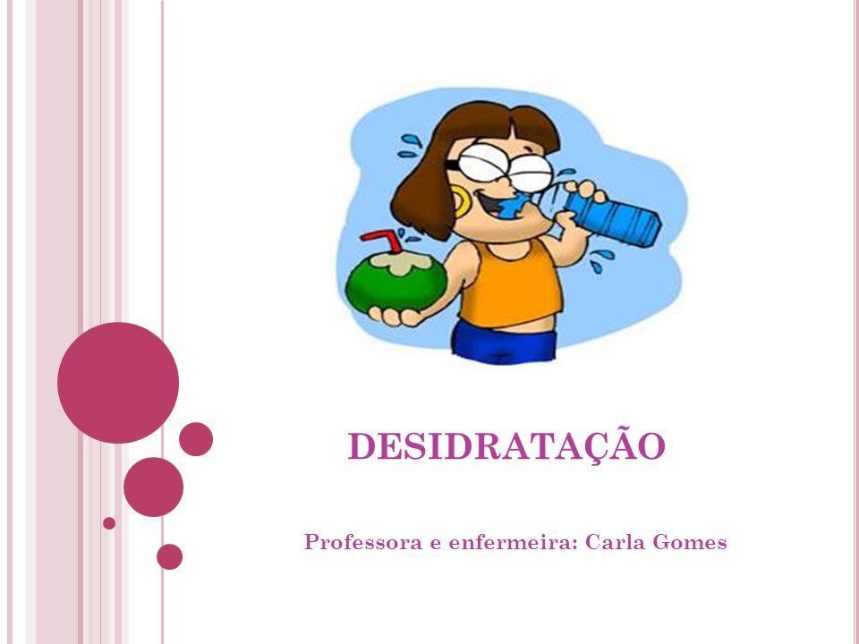 DESIDRATAÇÃO Professora e enfermeira: Carla Gomes